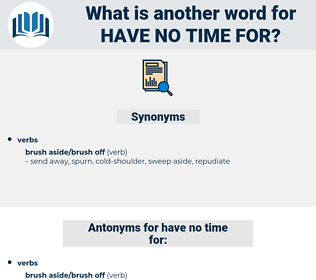 have no time for, synonym have no time for, another word for have no time for, words like have no time for, thesaurus have no time for