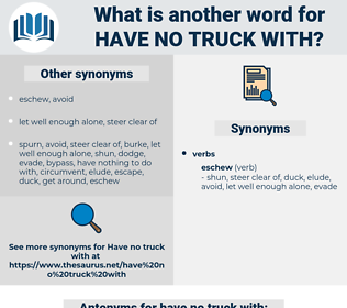 have no truck with, synonym have no truck with, another word for have no truck with, words like have no truck with, thesaurus have no truck with