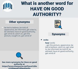 have on good authority, synonym have on good authority, another word for have on good authority, words like have on good authority, thesaurus have on good authority