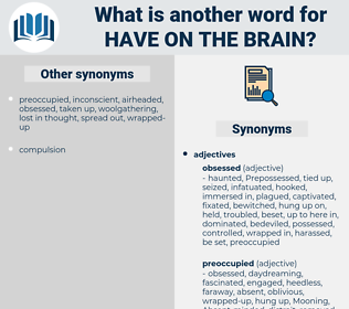have on the brain, synonym have on the brain, another word for have on the brain, words like have on the brain, thesaurus have on the brain