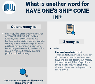have one's ship come in, synonym have one's ship come in, another word for have one's ship come in, words like have one's ship come in, thesaurus have one's ship come in