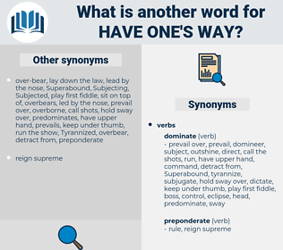 have one's way, synonym have one's way, another word for have one's way, words like have one's way, thesaurus have one's way