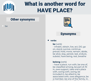 have place, synonym have place, another word for have place, words like have place, thesaurus have place