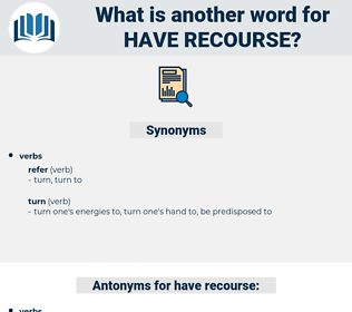 have recourse, synonym have recourse, another word for have recourse, words like have recourse, thesaurus have recourse