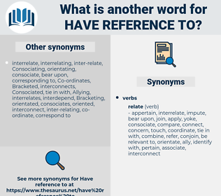 have reference to, synonym have reference to, another word for have reference to, words like have reference to, thesaurus have reference to