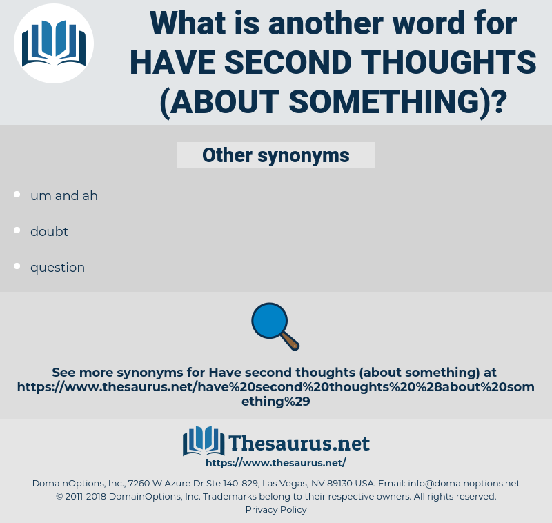 have second thoughts (about something), synonym have second thoughts (about something), another word for have second thoughts (about something), words like have second thoughts (about something), thesaurus have second thoughts (about something)