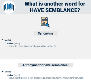 have semblance, synonym have semblance, another word for have semblance, words like have semblance, thesaurus have semblance