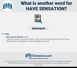 have sensation, synonym have sensation, another word for have sensation, words like have sensation, thesaurus have sensation