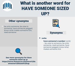 have someone sized up, synonym have someone sized up, another word for have someone sized up, words like have someone sized up, thesaurus have someone sized up