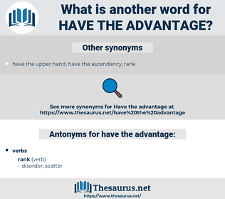 have the advantage, synonym have the advantage, another word for have the advantage, words like have the advantage, thesaurus have the advantage