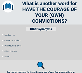 have the courage of your (own) convictions, synonym have the courage of your (own) convictions, another word for have the courage of your (own) convictions, words like have the courage of your (own) convictions, thesaurus have the courage of your (own) convictions