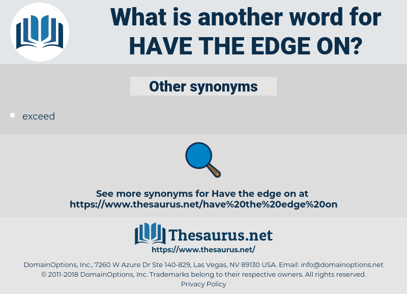 have the edge on, synonym have the edge on, another word for have the edge on, words like have the edge on, thesaurus have the edge on