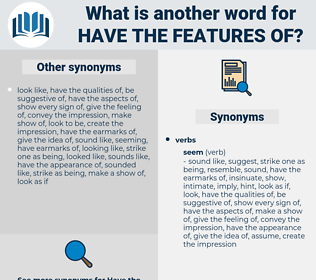 have the features of, synonym have the features of, another word for have the features of, words like have the features of, thesaurus have the features of