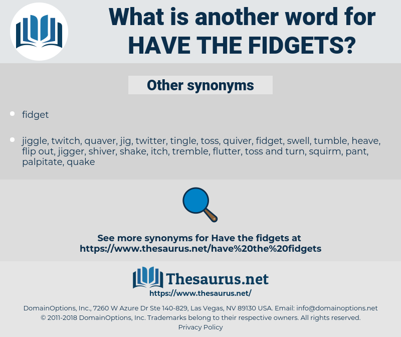 have the fidgets, synonym have the fidgets, another word for have the fidgets, words like have the fidgets, thesaurus have the fidgets