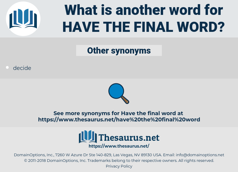 have the final word, synonym have the final word, another word for have the final word, words like have the final word, thesaurus have the final word