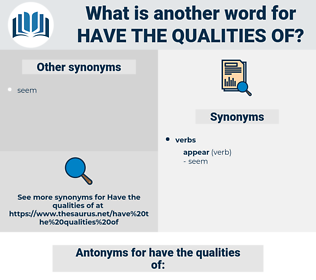 have the qualities of, synonym have the qualities of, another word for have the qualities of, words like have the qualities of, thesaurus have the qualities of