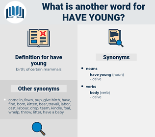 have young, synonym have young, another word for have young, words like have young, thesaurus have young