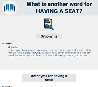 having a seat, synonym having a seat, another word for having a seat, words like having a seat, thesaurus having a seat