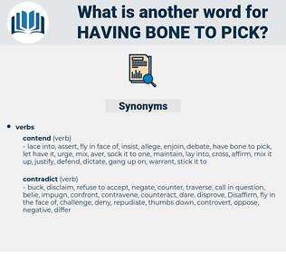 having bone to pick, synonym having bone to pick, another word for having bone to pick, words like having bone to pick, thesaurus having bone to pick