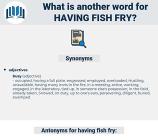 having fish fry, synonym having fish fry, another word for having fish fry, words like having fish fry, thesaurus having fish fry
