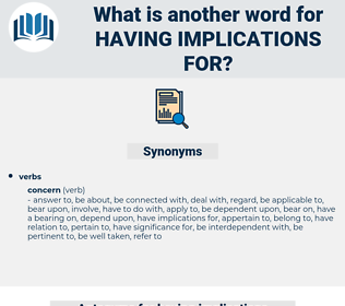 having implications for, synonym having implications for, another word for having implications for, words like having implications for, thesaurus having implications for