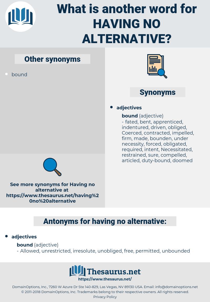 having no alternative, synonym having no alternative, another word for having no alternative, words like having no alternative, thesaurus having no alternative