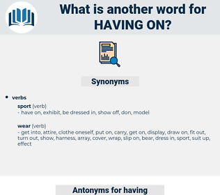 having on, synonym having on, another word for having on, words like having on, thesaurus having on