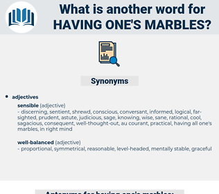 having one's marbles, synonym having one's marbles, another word for having one's marbles, words like having one's marbles, thesaurus having one's marbles