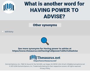 having power to advise, synonym having power to advise, another word for having power to advise, words like having power to advise, thesaurus having power to advise