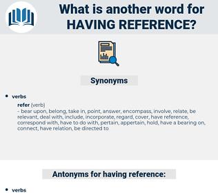 having reference, synonym having reference, another word for having reference, words like having reference, thesaurus having reference