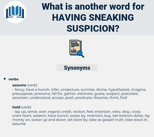 having sneaking suspicion, synonym having sneaking suspicion, another word for having sneaking suspicion, words like having sneaking suspicion, thesaurus having sneaking suspicion