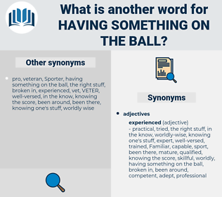 having something on the ball, synonym having something on the ball, another word for having something on the ball, words like having something on the ball, thesaurus having something on the ball