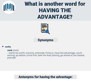 having the advantage, synonym having the advantage, another word for having the advantage, words like having the advantage, thesaurus having the advantage