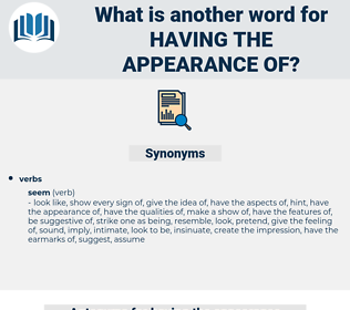 having the appearance of, synonym having the appearance of, another word for having the appearance of, words like having the appearance of, thesaurus having the appearance of