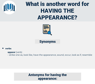 having the appearance, synonym having the appearance, another word for having the appearance, words like having the appearance, thesaurus having the appearance