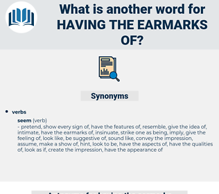 having the earmarks of, synonym having the earmarks of, another word for having the earmarks of, words like having the earmarks of, thesaurus having the earmarks of