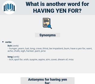 having yen for, synonym having yen for, another word for having yen for, words like having yen for, thesaurus having yen for