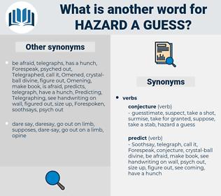 hazard a guess, synonym hazard a guess, another word for hazard a guess, words like hazard a guess, thesaurus hazard a guess