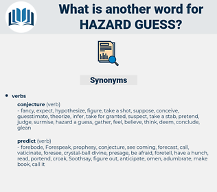 hazard guess, synonym hazard guess, another word for hazard guess, words like hazard guess, thesaurus hazard guess