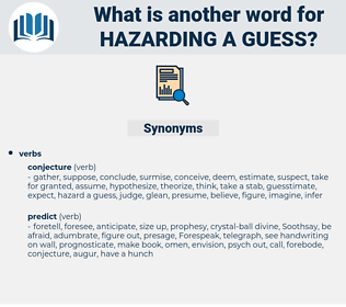 hazarding a guess, synonym hazarding a guess, another word for hazarding a guess, words like hazarding a guess, thesaurus hazarding a guess