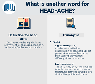 head ache, synonym head ache, another word for head ache, words like head ache, thesaurus head ache