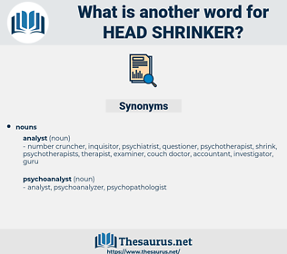 head-shrinker, synonym head-shrinker, another word for head-shrinker, words like head-shrinker, thesaurus head-shrinker