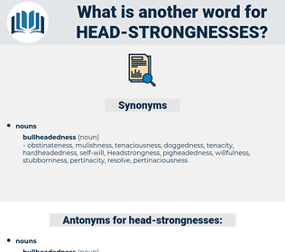head-strongnesses, synonym head-strongnesses, another word for head-strongnesses, words like head-strongnesses, thesaurus head-strongnesses