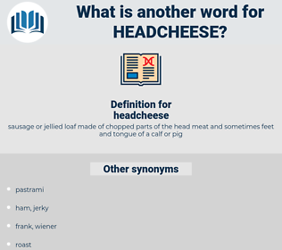 headcheese, synonym headcheese, another word for headcheese, words like headcheese, thesaurus headcheese