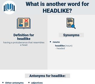 headlike, synonym headlike, another word for headlike, words like headlike, thesaurus headlike