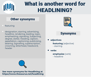 headlining, synonym headlining, another word for headlining, words like headlining, thesaurus headlining