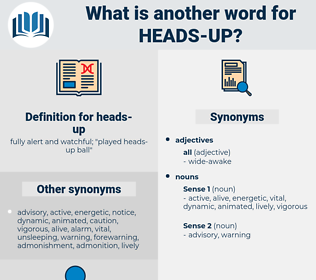 heads-up, synonym heads-up, another word for heads-up, words like heads-up, thesaurus heads-up