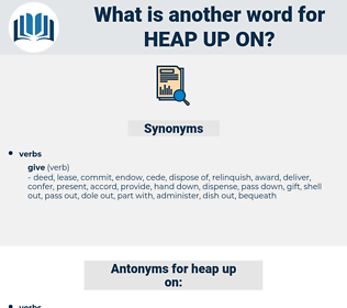 heap up on, synonym heap up on, another word for heap up on, words like heap up on, thesaurus heap up on