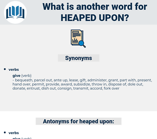heaped upon, synonym heaped upon, another word for heaped upon, words like heaped upon, thesaurus heaped upon