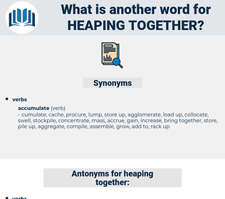 heaping together, synonym heaping together, another word for heaping together, words like heaping together, thesaurus heaping together